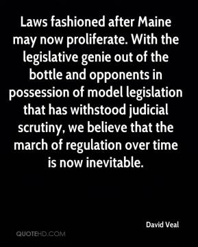 David Veal - Laws fashioned after Maine may now proliferate. With the legislative genie out of the bottle and opponents in possession of model legislation that has withstood judicial scrutiny, we believe that the march of regulation over time is now inevitable.