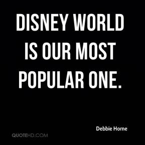 Debbie Horne - Disney World is our most popular one.