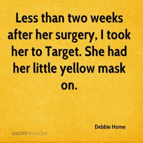 Debbie Horne - Less than two weeks after her surgery, I took her to Target. She had her little yellow mask on.