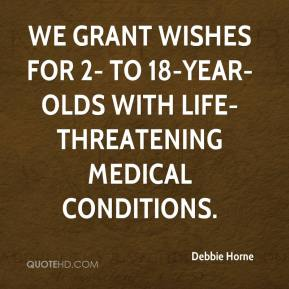Debbie Horne - We grant wishes for 2- to 18-year-olds with life-threatening medical conditions.