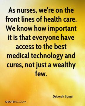 Deborah Burger - As nurses, we're on the front lines of health care. We know how important it is that everyone have access to the best medical technology and cures, not just a wealthy few.