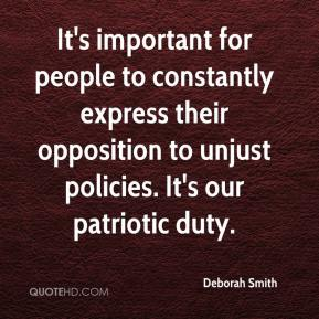 It's important for people to constantly express their opposition to unjust policies. It's our patriotic duty.