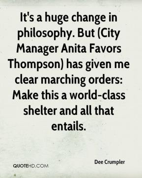 Dee Crumpler - It's a huge change in philosophy. But (City Manager Anita Favors Thompson) has given me clear marching orders: Make this a world-class shelter and all that entails.