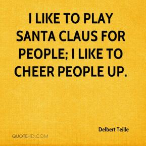 Delbert Teille - I like to play Santa Claus for people; I like to cheer people up.