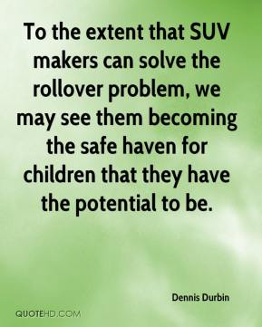 Dennis Durbin - To the extent that SUV makers can solve the rollover problem, we may see them becoming the safe haven for children that they have the potential to be.