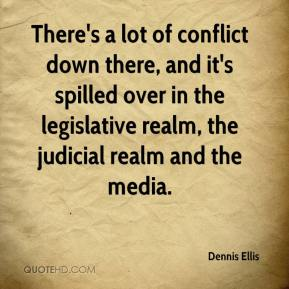 Dennis Ellis - There's a lot of conflict down there, and it's spilled over in the legislative realm, the judicial realm and the media.