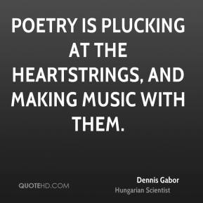 Dennis Gabor - Poetry is plucking at the heartstrings, and making music with them.