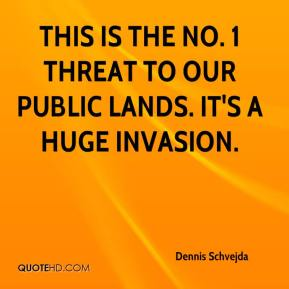 Dennis Schvejda - This is the No. 1 threat to our public lands. It's a huge invasion.