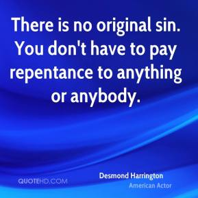 Desmond Harrington - There is no original sin. You don't have to pay repentance to anything or anybody.