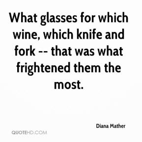 What glasses for which wine, which knife and fork -- that was what frightened them the most.