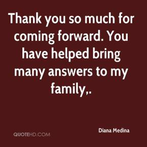 Diana Medina - Thank you so much for coming forward. You have helped bring many answers to my family.