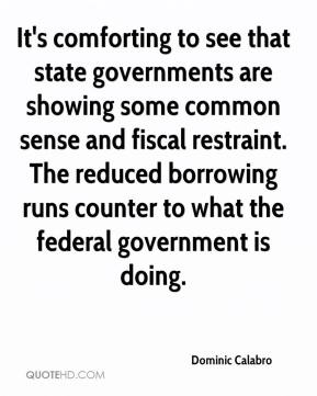 Dominic Calabro - It's comforting to see that state governments are showing some common sense and fiscal restraint. The reduced borrowing runs counter to what the federal government is doing.