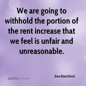 Don Blatchford - We are going to withhold the portion of the rent increase that we feel is unfair and unreasonable.