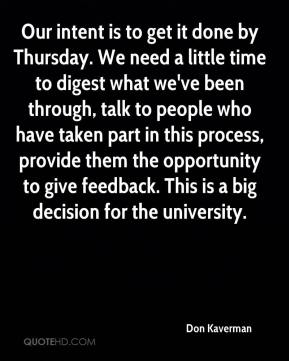 Don Kaverman - Our intent is to get it done by Thursday. We need a little time to digest what we've been through, talk to people who have taken part in this process, provide them the opportunity to give feedback. This is a big decision for the university.