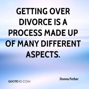Donna Ferber - Getting over divorce is a process made up of many different aspects.