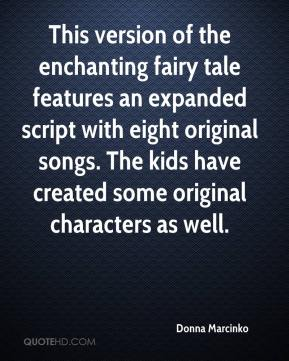 Donna Marcinko - This version of the enchanting fairy tale features an expanded script with eight original songs. The kids have created some original characters as well.