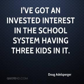 Doug Adelsperger - I've got an invested interest in the school system having three kids in it.