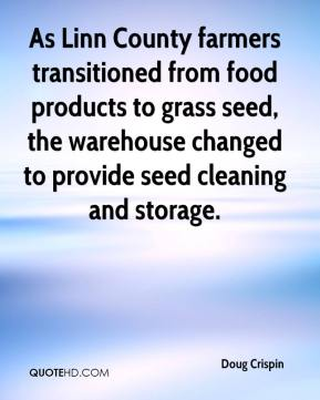 Doug Crispin - As Linn County farmers transitioned from food products to grass seed, the warehouse changed to provide seed cleaning and storage.