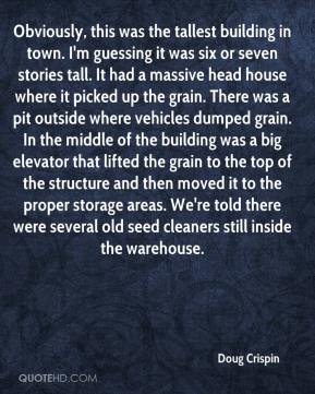 Doug Crispin - Obviously, this was the tallest building in town. I'm guessing it was six or seven stories tall. It had a massive head house where it picked up the grain. There was a pit outside where vehicles dumped grain. In the middle of the building was a big elevator that lifted the grain to the top of the structure and then moved it to the proper storage areas. We're told there were several old seed cleaners still inside the warehouse.