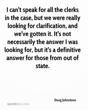 Doug Johnstone - I can't speak for all the clerks in the case, but we were really looking for clarification, and we've gotten it. It's not necessarily the answer I was looking for, but it's a definitive answer for those from out of state.