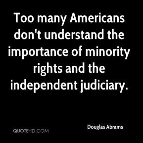 Douglas Abrams - Too many Americans don't understand the importance of minority rights and the independent judiciary.