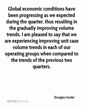 Douglas Ivester - Global economic conditions have been progressing as we expected during the quarter, thus resulting in the gradually improving volume trends. I am pleased to say that we are experiencing improving unit case volume trends in each of our operating groups when compared to the trends of the previous two quarters.