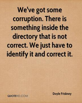 Doyle Friskney - We've got some corruption. There is something inside the directory that is not correct. We just have to identify it and correct it.