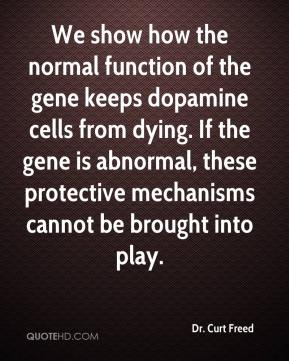 Dr. Curt Freed - We show how the normal function of the gene keeps dopamine cells from dying. If the gene is abnormal, these protective mechanisms cannot be brought into play.