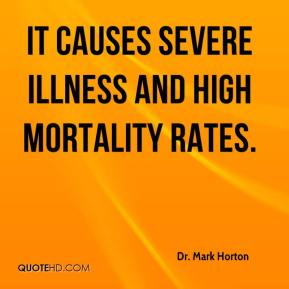 Dr. Mark Horton - It causes severe illness and high mortality rates.