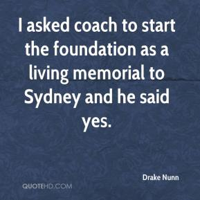 Drake Nunn - I asked coach to start the foundation as a living memorial to Sydney and he said yes.