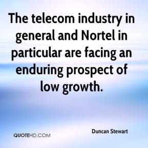 Duncan Stewart - The telecom industry in general and Nortel in particular are facing an enduring prospect of low growth.