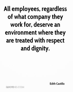 Edith Castillo - All employees, regardless of what company they work for, deserve an environment where they are treated with respect and dignity.