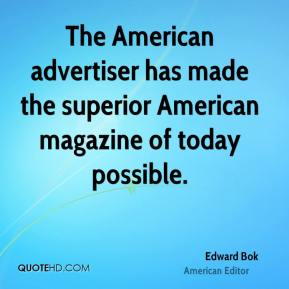 The American advertiser has made the superior American magazine of today possible.