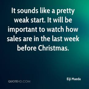 Eiji Maeda - It sounds like a pretty weak start. It will be important to watch how sales are in the last week before Christmas.