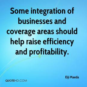 Eiji Maeda - Some integration of businesses and coverage areas should help raise efficiency and profitability.