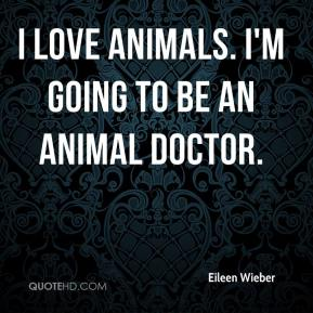 Eileen Wieber - I love animals. I'm going to be an animal doctor.