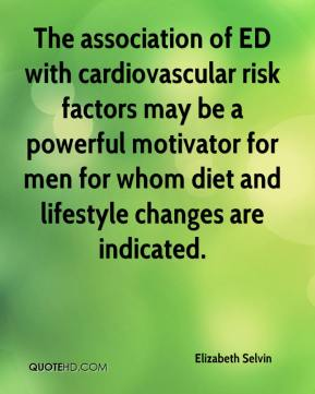 Elizabeth Selvin - The association of ED with cardiovascular risk factors may be a powerful motivator for men for whom diet and lifestyle changes are indicated.