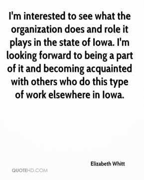 Elizabeth Whitt - I'm interested to see what the organization does and role it plays in the state of Iowa. I'm looking forward to being a part of it and becoming acquainted with others who do this type of work elsewhere in Iowa.