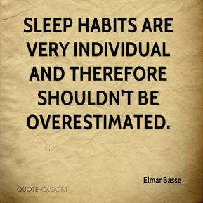 Sleep habits are very individual and therefore shouldn't be overestimated.