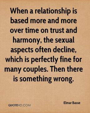 Elmar Basse - When a relationship is based more and more over time on trust and harmony, the sexual aspects often decline, which is perfectly fine for many couples. Then there is something wrong.