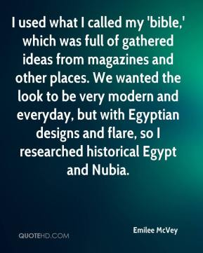 Emilee McVey - I used what I called my 'bible,' which was full of gathered ideas from magazines and other places. We wanted the look to be very modern and everyday, but with Egyptian designs and flare, so I researched historical Egypt and Nubia.
