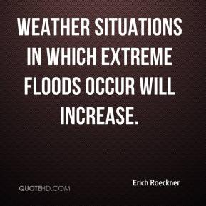 Erich Roeckner - Weather situations in which extreme floods occur will increase.