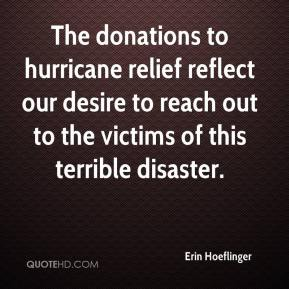 Erin Hoeflinger - The donations to hurricane relief reflect our desire to reach out to the victims of this terrible disaster.