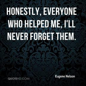 Eugene Nelson - Honestly, everyone who helped me, I'll never forget them.