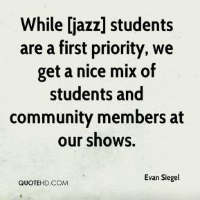 Evan Siegel - While [jazz] students are a first priority, we get a nice mix of students and community members at our shows.