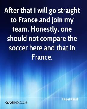 Faisal Khalil - After that I will go straight to France and join my team. Honestly, one should not compare the soccer here and that in France.