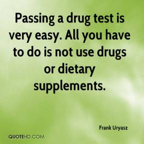 Passing a drug test is very easy. All you have to do is not use drugs or dietary supplements.