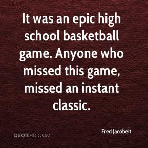 Fred Jacobeit - It was an epic high school basketball game. Anyone who missed this game, missed an instant classic.