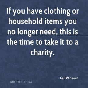 Gail Winawer - If you have clothing or household items you no longer need, this is the time to take it to a charity.