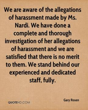 Gary Rosen - We are aware of the allegations of harassment made by Ms. Nardi. We have done a complete and thorough investigation of her allegations of harassment and we are satisfied that there is no merit to them. We stand behind our experienced and dedicated staff, fully.